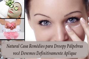 Natural Casa Remédios para Droopy Pálpebras você Devemos Definitivamente Aplique